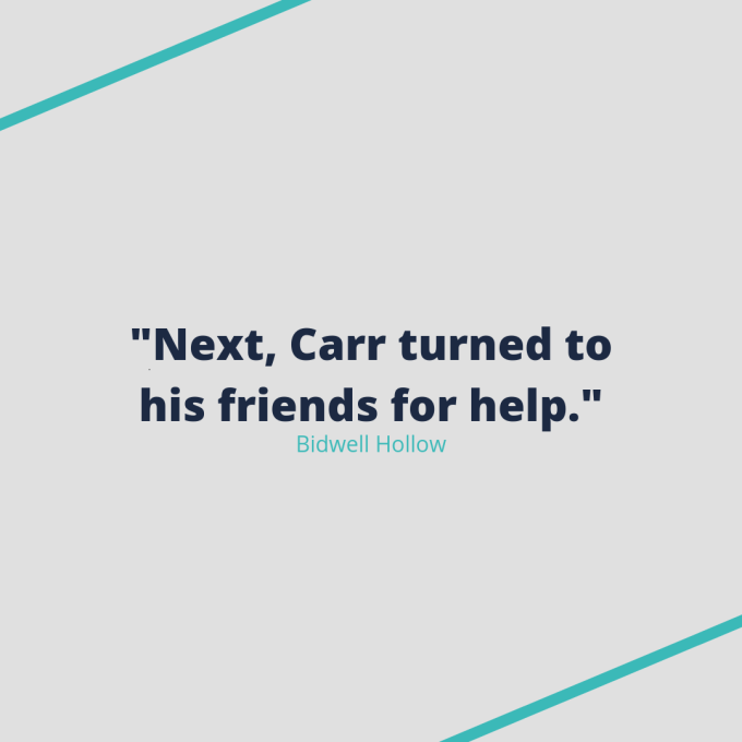 "Quote from Bidwell Hollow: ""Next, Carr turned to his friends for help."""