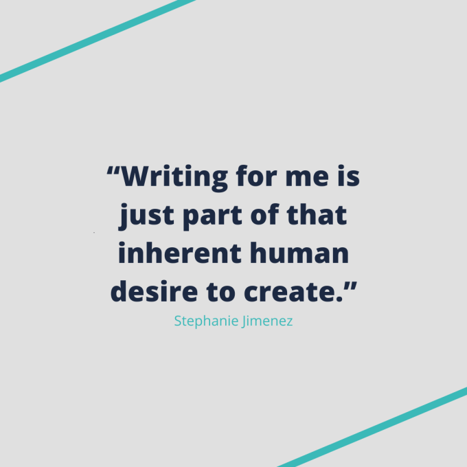 """Writing for me is just part of that inherent human desire to create."""