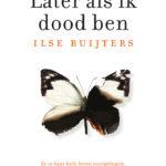 Later als ik dood ben – Ilse Ruijters