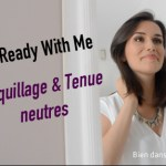 Get Ready With Me – Maquillage et tenue neutres