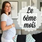Le 6ème mois de ma seconde grossesse