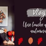 Vlog – une touche de déco automnale