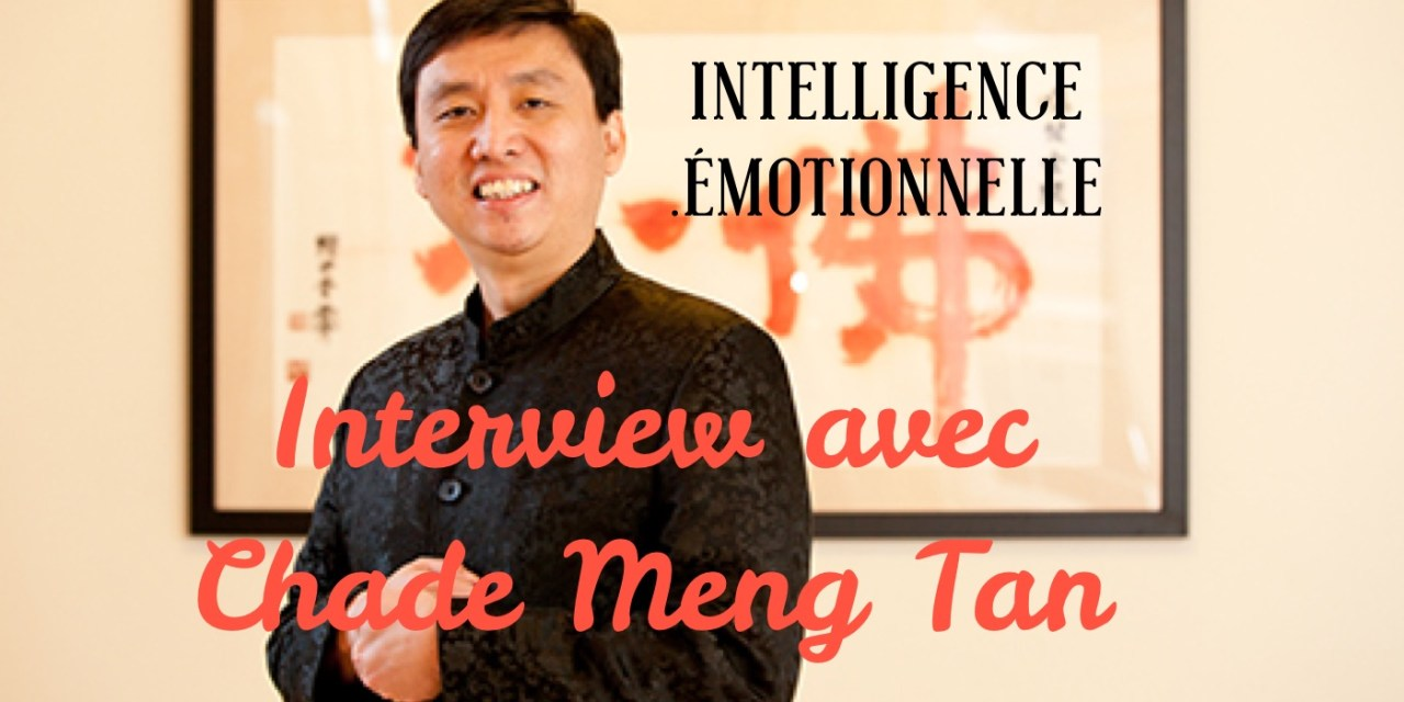 L'intelligence Emotionnelle avec Chade Meng Tan