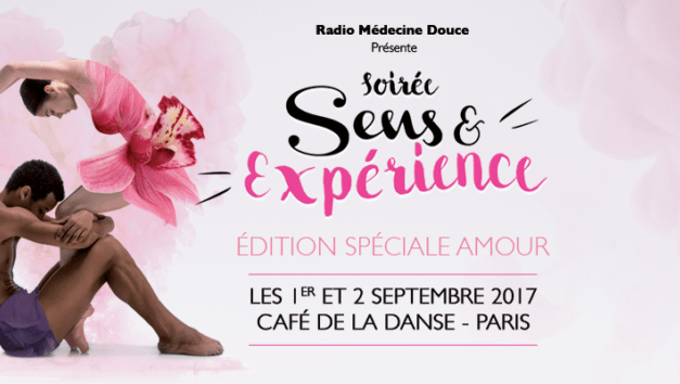 Soirée «Sens & Expérience» avec Radio Médecine Douce: 1 et 2 septembre 2017