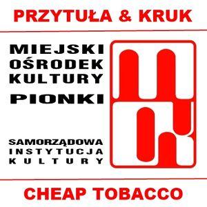 Przytula & Kruk i Cheap Tobacco w Pionkach