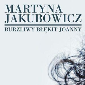 Martyna Jakubowicz – Burzliwy błękit Joanny
