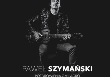 Paweł Szymański – Pozdrowienia z Milagro