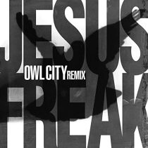 Jesus Freak (OWL CITY remix) - Jesus Freak (Owl City Remix)