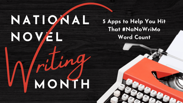 5 Apps to Help You Hit That #NaNoWriMo Word Count