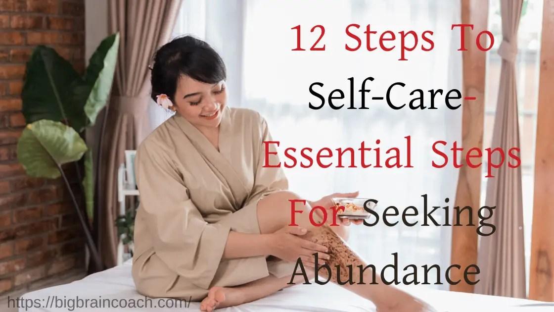 Here are12 Steps To Self Care- bigbraincoach