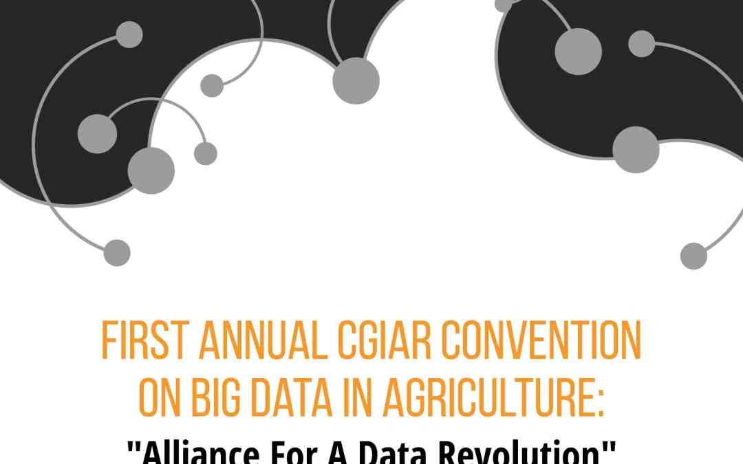REPORT – First Annual CGIAR Big Data in Agriculture Convention: Event Summary & Agenda for Action