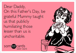 dear-daddy-on-this-fathers-day-be-grateful-mummy-taught-us-that-publicly-humiliating-those-lesser-than-us-is-uncharitable-d4879