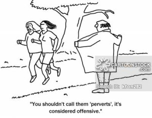 'You shouldn't call them 'perverts', it's considered offensive.'