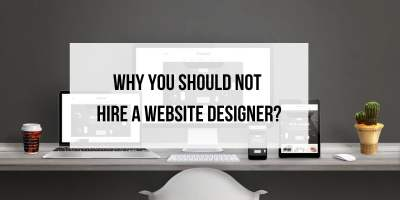 Why You Should NOT Hire A Website Designer? 9