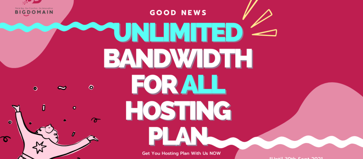 Good News for All Hosting Plan Clients - Unlimited Bandwidth till 30 Sep 2021