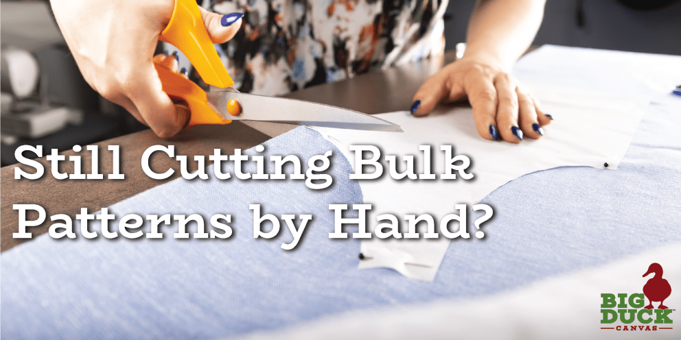 Still Cutting Bulk Patterns by Hand?