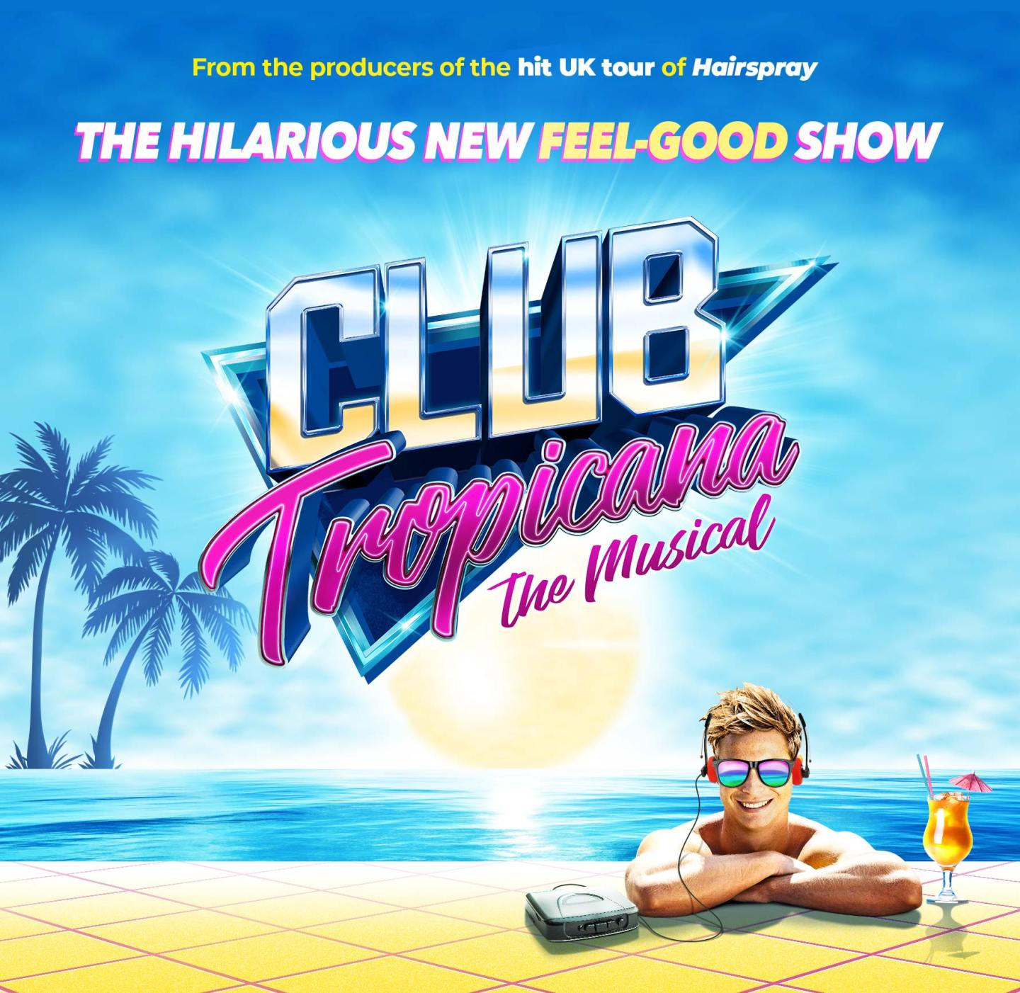 Club Tropicana The Musical – DO NOT MISS!