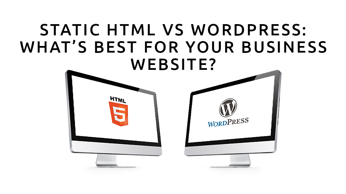 WordPress vs. Static HTML: What's the Best Choice for Your