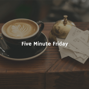 Five Minute Friday Place