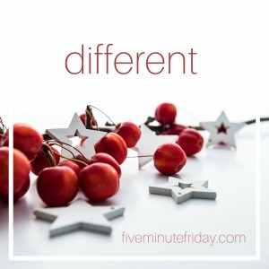 Five Minute Friday: DIFFERENT