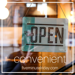 Five Minute Friday Convenient