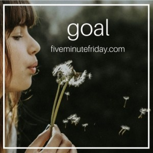 Five Minute Friday Goal