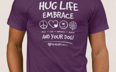 Hug Life! Embrace Peace ∞ Love ∞ Happiness ∞ Kindness and your DOG! (on Dark)