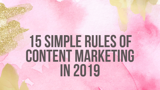 15 Simple Rules of Content Marketing in 2019