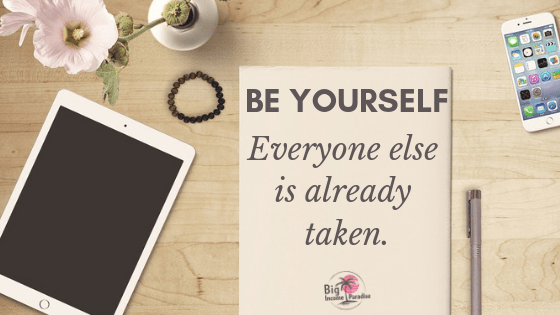 Be yourself, everyone else is already taken - Big Income Paradise