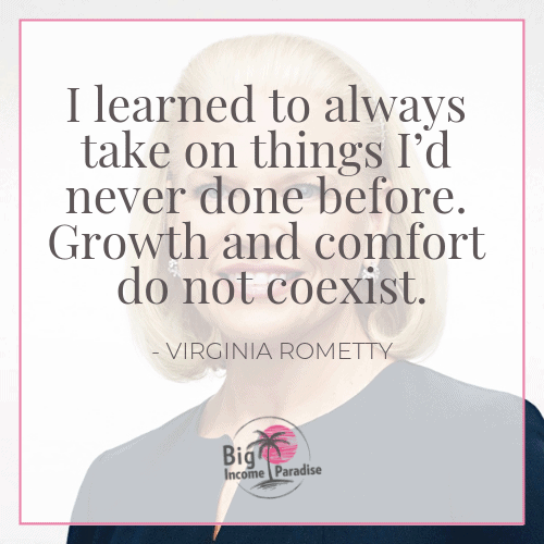 I learned to always take on things I'd never done before. Growth and comfort do not coexist. - Virginia Rometty