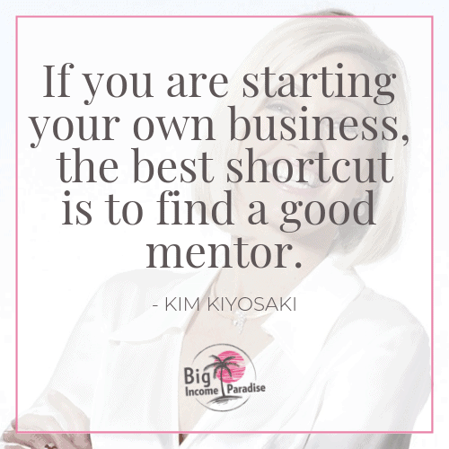 If you are starting your own business, the best shortcut is to find a good mentor. - Kim Kiyosaki