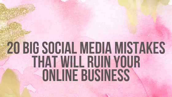 20 BIG Social Media Mistakes That Will Ruin Your Online Business