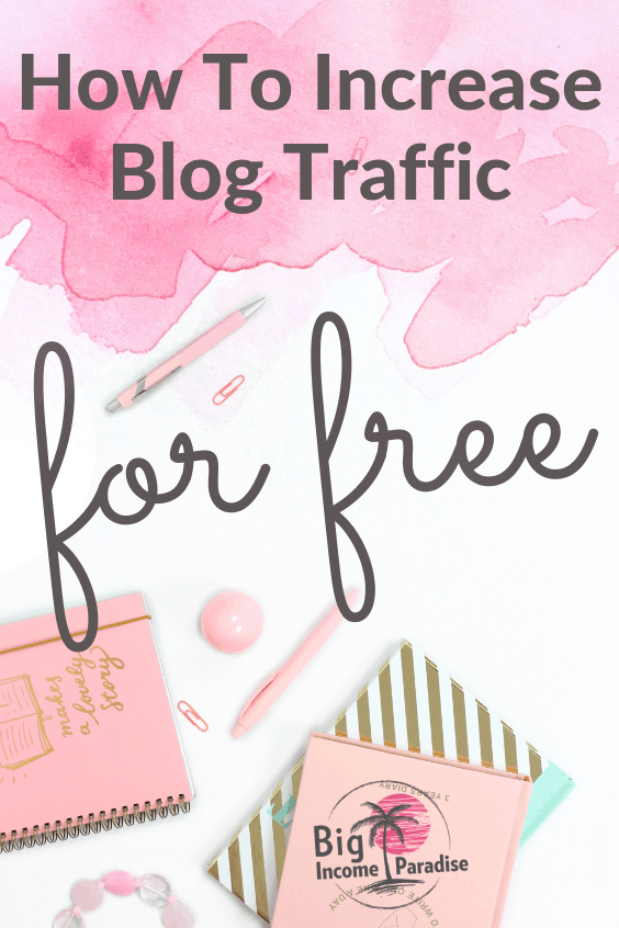 Do You Know How To Increase Blog Traffic For Free ? If you don't, then this is the right place for you. Check out how you can increase blog traffic fast with these blog traffic tips. There are also some freebies inside for you that will help you build your blog. Repin this for later. #bigincomeparadise #blogtraffic #increaseblogtraffic #bloggingtips #blogtraffictips #traffictoyourblog