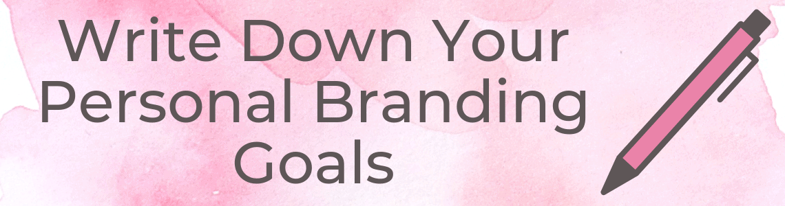 Write down your personal branding goals