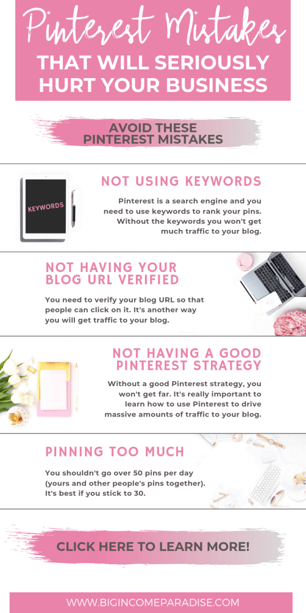 If you are not getting a lot of traffic from Pinterest it's maybe because you are doing some BIG Pinterest mistakes. When you change your strategy you will get more Pinterest clicks, and you will also get a lot of people to your blog. Learn about these 55 Pinterest mistakes that you should avoid at all cost. #BigIncomeParadise #pinterestmistakes #pinterestmarketing #pinterestsuccess #pinteresttipsforbeginners #pinteresttips #pinterestforbloggers