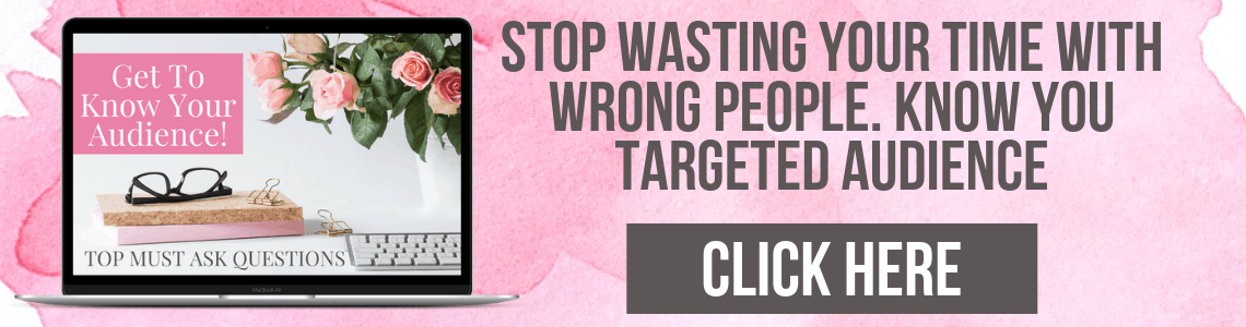 If you want to stop wasting your time with the wrong people, then you need my Freebie that will help you get to know your targeted audience.