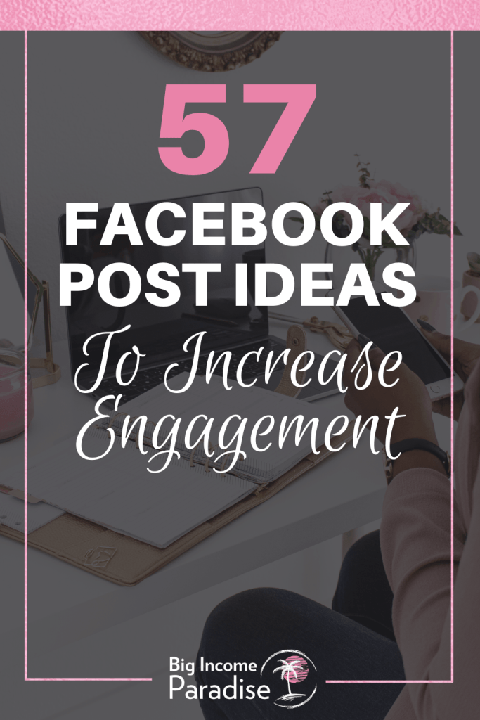 57 Facebook Post Ideas To Increase Your Engagement