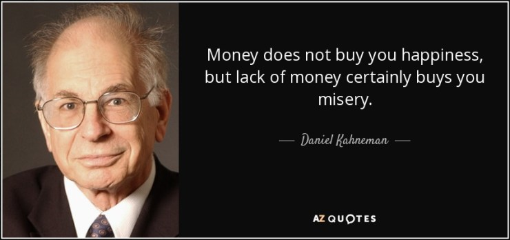 quote-money-does-not-buy-you-happiness-but-lack-of-money-certainly-buys-you-misery-daniel-kahneman-47-27-05