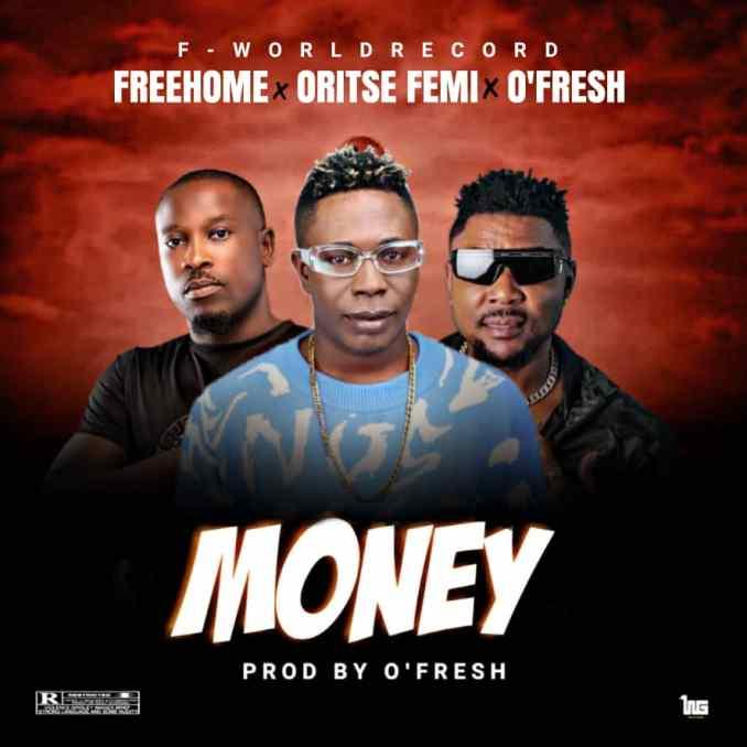 Freehome – Money ft Oritse Femi & O'Fresh