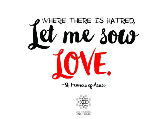Where there is hatred, let me sow LOVE
