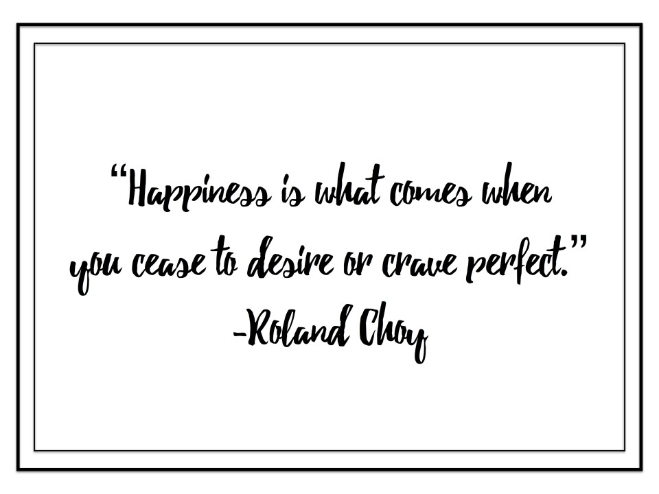 Happiness is what comes...