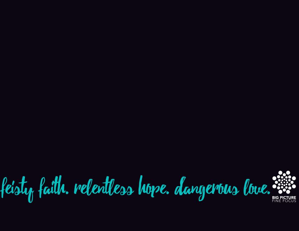 feisty-faith.-relentless-hope.-dangerous-love