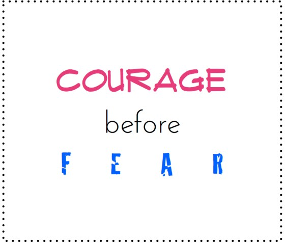 courage b4 fear