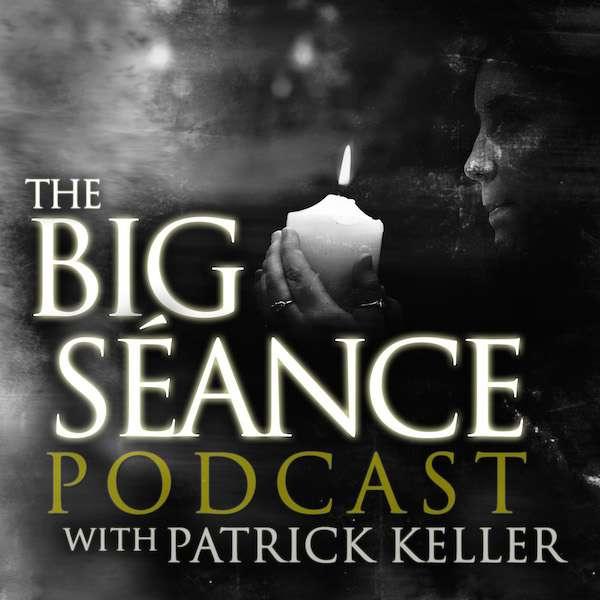 The Big Séance Podcast: My Paranormal World with Patrick Keller, Visit BigSeance.com
