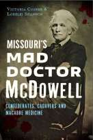 Missouri's Mad Doctor McDowell: Confederates, Cadavers and Macabre Medicine by authors Victoria Cosner and Lorelei Shannon - Interview on The Big Séance Podcast - BigSeance.com