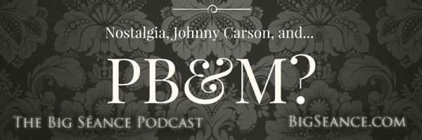 Nostalgia, Johnny Carson, and a Peanut Butter and Mayonnaise Sandwich - The Big Séance Podcast: My Paranormal World -BigSeance.com