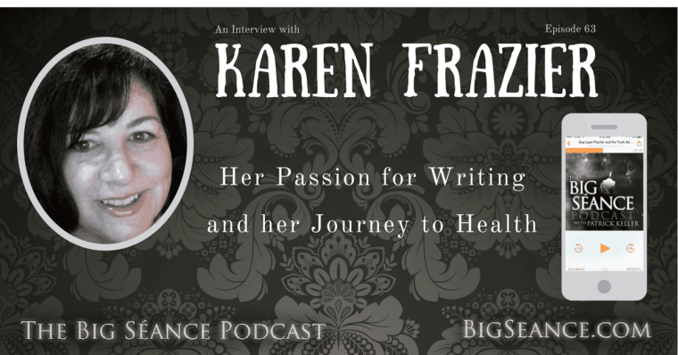 An interview with Karen Frazier on her mediumship, her passion for writing, and her journey to health - The Big Séance Podcast: My Paranormal World - BigSeance.com