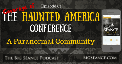 Coverage of the Haunted America Conference 2016: A Paranormal Community - The Big Séance Podcast, BigSeance.com
