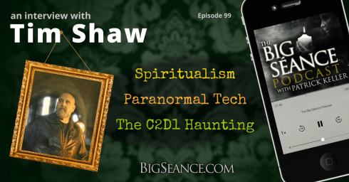 An interview with author, paranormal investigator, and spiritualist minister, Tim Shaw, on spiritualism, paranormal tech, and the C2D1 Haunting - The Big Seance Podcast #99 - BigSeance.com