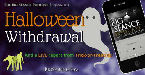 Halloween Withdrawal and a Live Report from Trick-Or-Treating, PLUS family traditions, costumes, and favorite memories - The Big Seance Podcast: My Paranormal World #108, BigSeance.com
